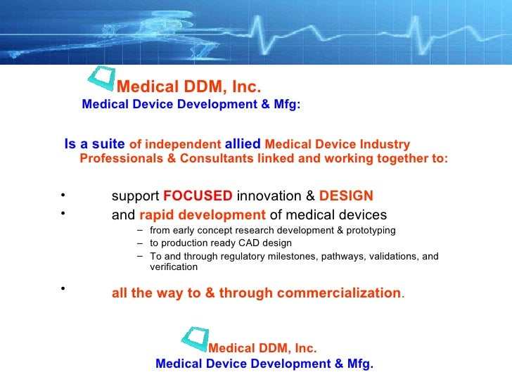 <ul><li>Is a suite   of independent  allied  Medical Device Industry Professionals   & Consultants linked and working toge...