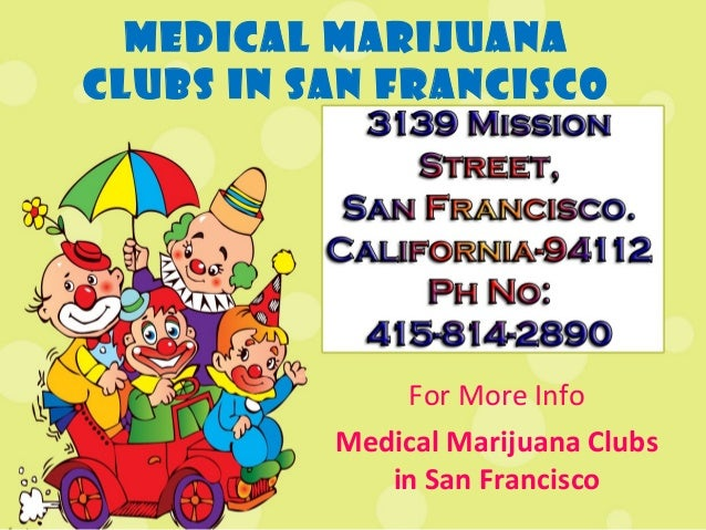 Medical MarijuanaClubs in San Francisco              For More Info          Medical Marijuana Clubs             in San Fra...