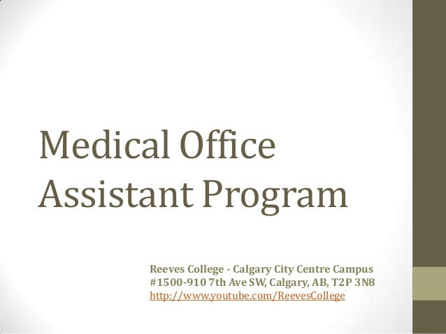 Medical OfficeAssistant ProgramReeves College - Calgary City Centre Campus#1500-910 7th Ave SW, Calgary, AB, T2P 3N8http:/...