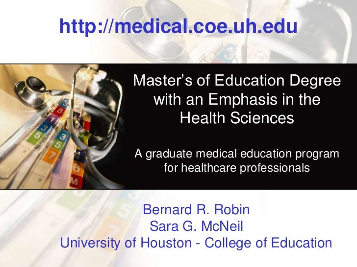 http://medical.coe.uh.edu<br />Master's of Education Degree with an Emphasis in the Health Sciences A graduate medical edu...