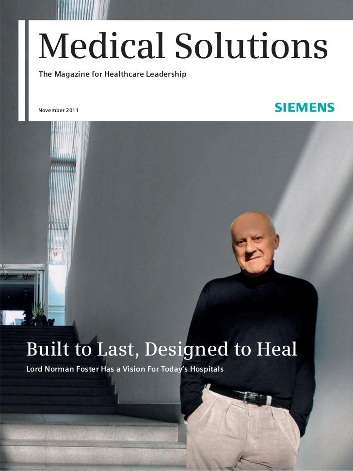 Medical Solutions   The Magazine for Healthcare Leadership   November 2011Built to Last, Designed to HealLord Norman Foste...
