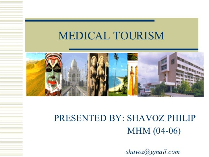 MEDICAL TOURISM PRESENTED BY: SHAVOZ PHILIP MHM (04-06) [email_address]