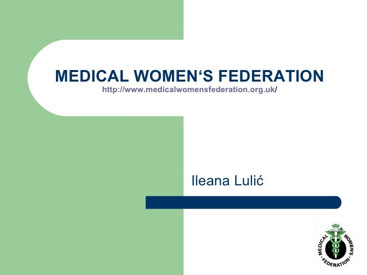 MEDICAL WOMEN ' S FEDERATION http://www. medicalwomensfederation .org. uk / Ileana Lulić