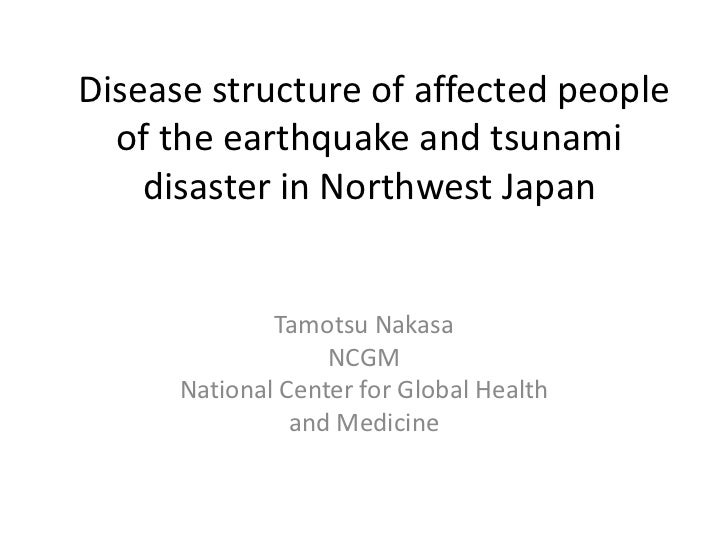 Disease structure of affected people  of the earthquake and tsunami    disaster in Northwest Japan              Tamotsu Na...