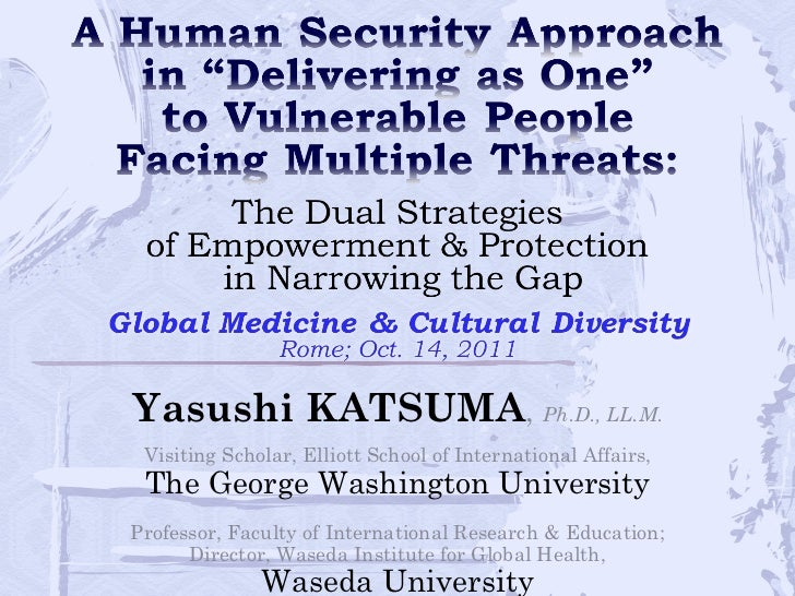 A Human Security Approach in delivering as One to Vulnerable People facing multiple threats - Dr. Yasushi Katsuma
