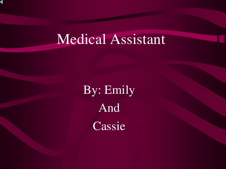 Medical Assistant       By: Emily       And      Cassie