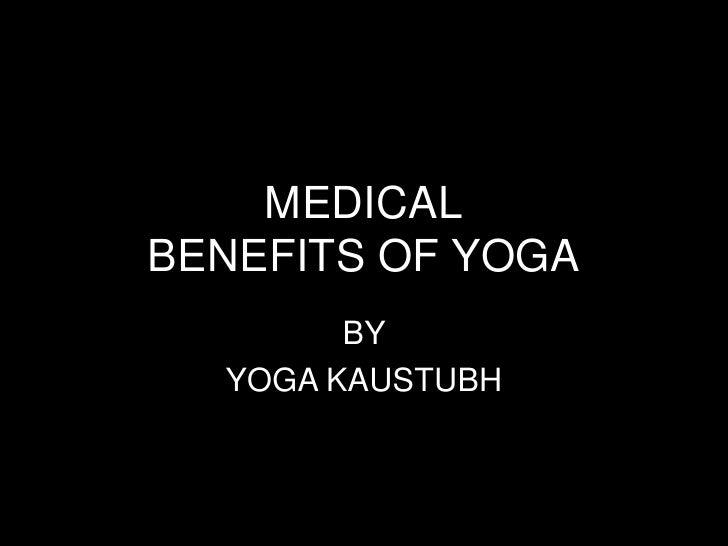 MEDICALBENEFITS OF YOGA<br />BY <br />YOGA KAUSTUBH<br />