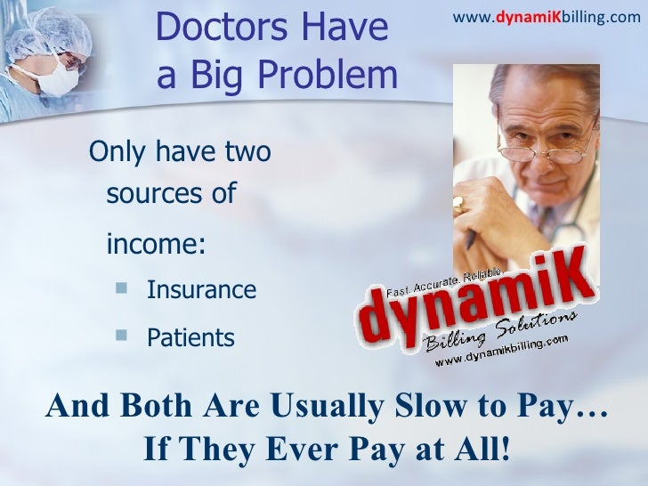 Doctors Have  a Big Problem <ul><li>Only have two sources of income:   </li></ul><ul><ul><li>Insurance  </li></ul></ul><ul...