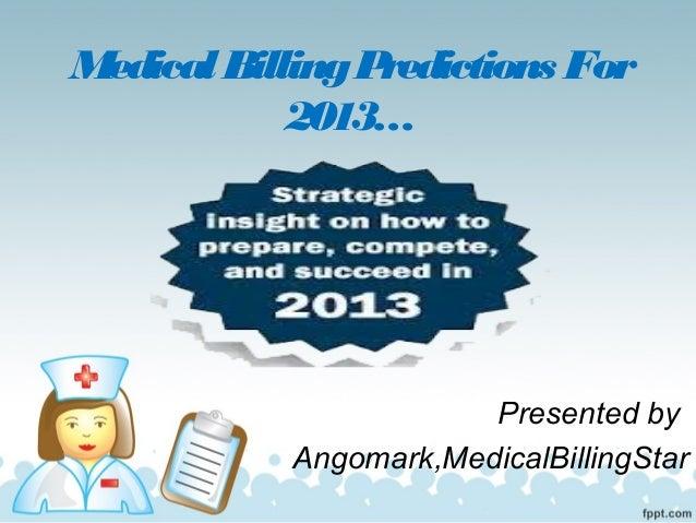 Medical Billing Predictions For            2013…                        Presented by            Angomark,MedicalBillingStar
