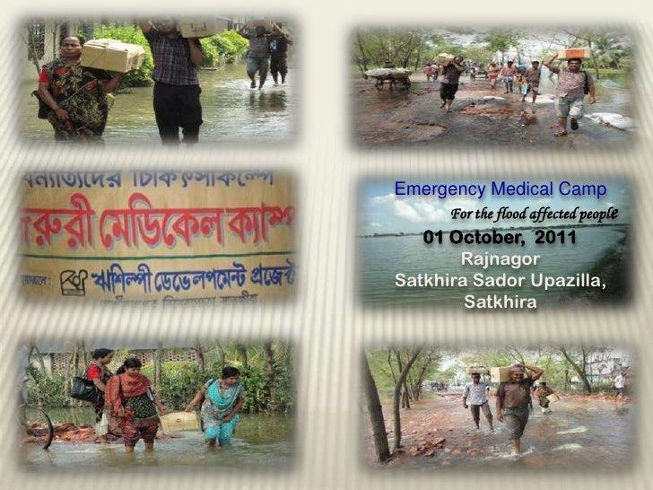 Emergency Medical Camp<br />For the flood affected people<br />01 October,  2011<br />Rajnagor<br />SatkhiraSadorUpazilla,...