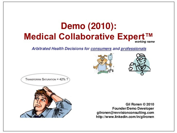Demo (2010):Medical Collaborative Expert™                            working name Arbitrated Health Decisions for consumer...