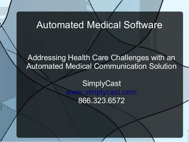 Automated Medical Software Addressing Health Care Challenges with an Automated Medical Communication Solution SimplyCast w...