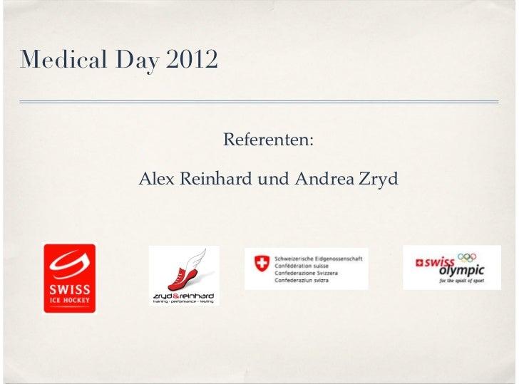 Medical Day 2012                   Referenten:         Alex Reinhard und Andrea Zryd