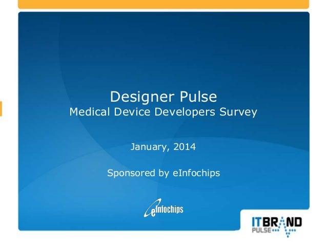 Designer Pulse  Medical Device Developers Survey January, 2014 Sponsored by eInfochips