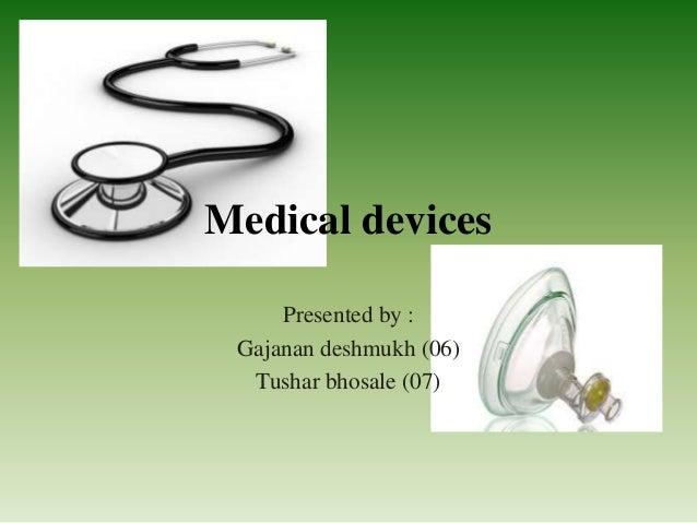 Medical devicesPresented by :Gajanan deshmukh (06)Tushar bhosale (07)