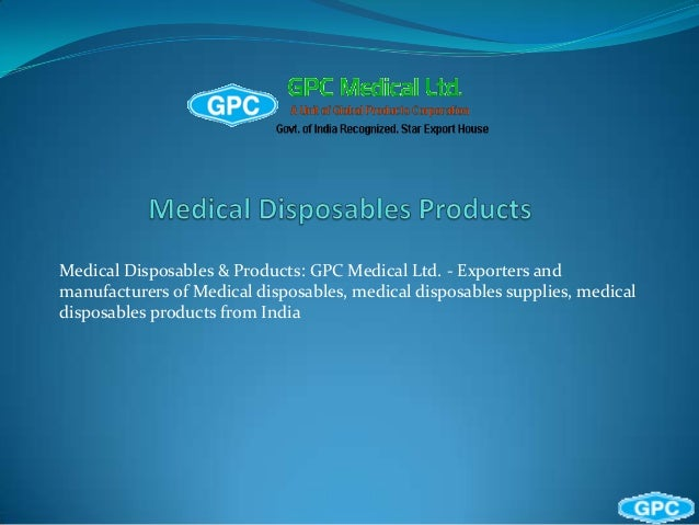 Medical Disposables & Products: GPC Medical Ltd. - Exporters andmanufacturers of Medical disposables, medical disposables ...
