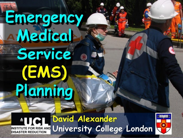 Emergency Medical Service (EMS) Planning David Alexander University College London