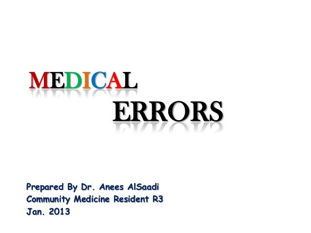 MEDICALERRORSPrepared By Dr. Anees AlSaadiCommunity Medicine Resident R3Jan. 2013