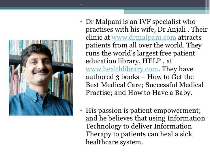 <ul><li> </li></ul><ul><li>Dr Malpani is an IVF specialist who practises with his wife, Dr Anjali . Their clinic at  www....