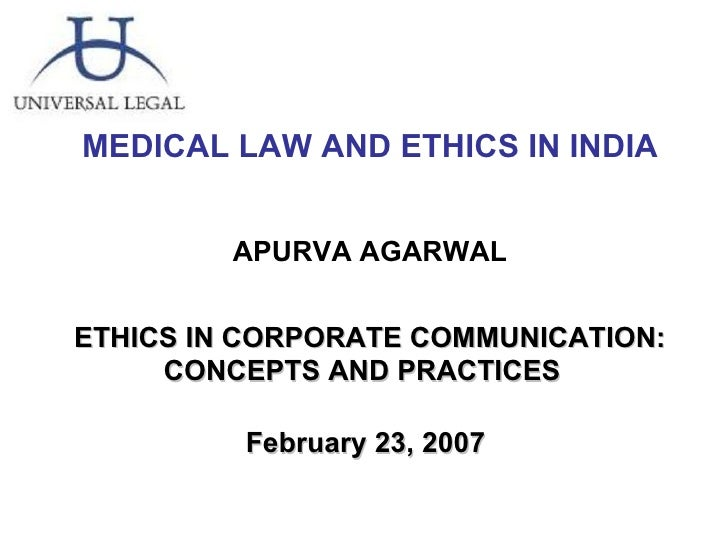 MEDICAL LAW AND ETHICS IN INDIA APURVA AGARWAL ETHICS IN CORPORATE COMMUNICATION: CONCEPTS AND PRACTICES  February 23, 200...