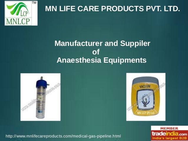 MN LIFE CARE PRODUCTS PVT. LTD. http://www.mnlifecareproducts.com/medical-gas-pipeline.html Manufacturer and Suppiler of A...