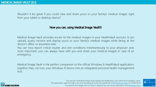 MEDICAL IMAGE VAULT [EU] MOBILE SOLUTIONS Wouldn't it be great if you could view and share yours or your family's medical ...