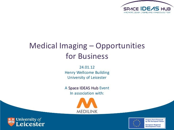 Medical Imaging – Opportunities          for Business                24.01.12         Henry Wellcome Building          Uni...