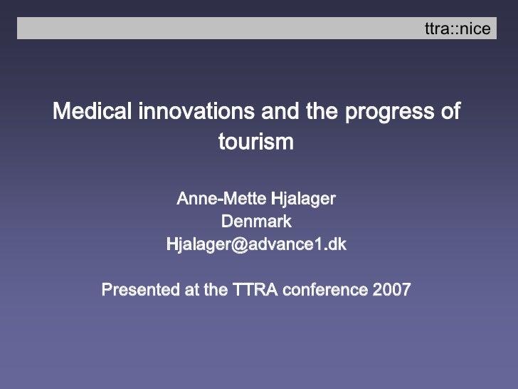 ttra::nice<br />Medical innovations and the progress of tourism<br />Anne-Mette Hjalager<br />Denmark<br />Hjalager@advanc...