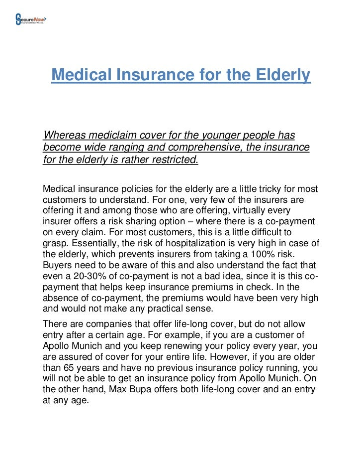 Medical Insurance for the ElderlyWhereas mediclaim cover for the younger people hasbecome wide ranging and comprehensive, ...