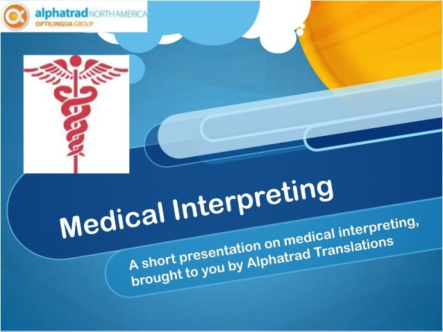 Medical Interpretation – A  Healthcare NecessityWithin healthcare facilities all over the world,patients of different cult...