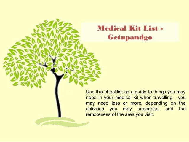 Medical Kit List - Getupandgo Use this checklist as a guide to things you may need in your medical kit when travelling - y...