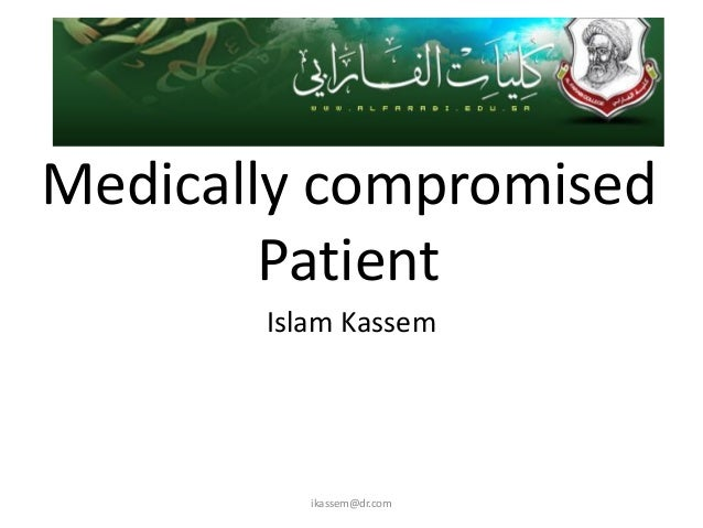 Medically compromised        Patient       Islam Kassem          ikassem@dr.com