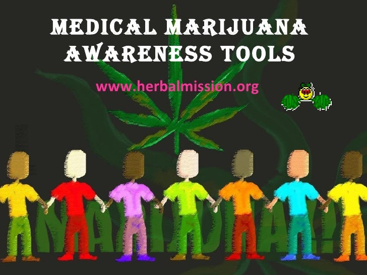 Medical Marijuana awareness Tools  www.herbalmission.org