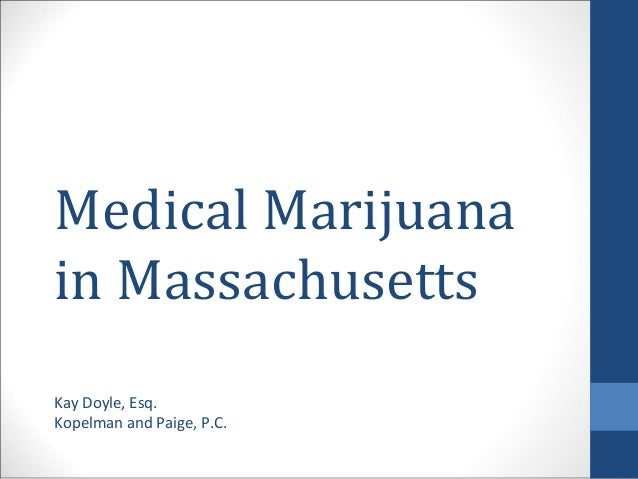 Medical marijuana ppt by kay doyle, esq, kopelman and paige, p.c.