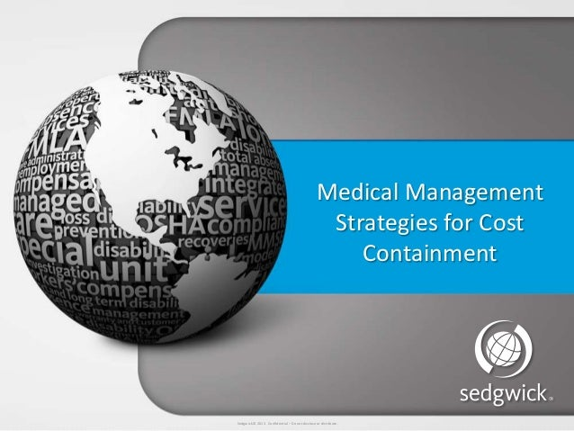 Sedgwick © 2013 Confidential – Do not disclose or distribute.Medical ManagementStrategies for CostContainment