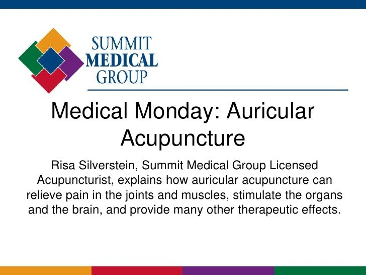 Medical Monday: Auricular          Acupuncture     Risa Silverstein, Summit Medical Group Licensed  Acupuncturist, explain...