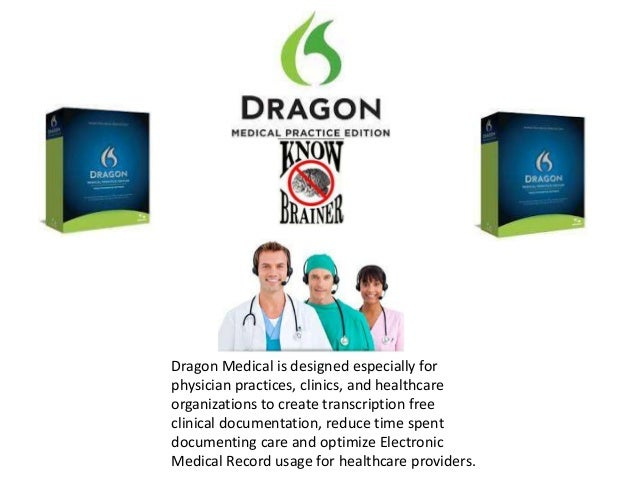 Dragon Medical is designed especially forphysician practices, clinics, and healthcareorganizations to create transcription...