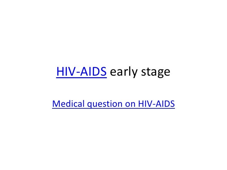 Medical question on hiv aids early stage