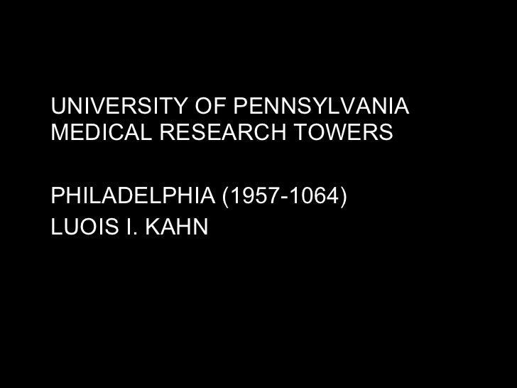 <ul><li>UNIVERSITY OF PENNSYLVANIA MEDICAL RESEARCH TOWERS </li></ul><ul><li>PHILADELPHIA (1957-1064) </li></ul><ul><li>LU...