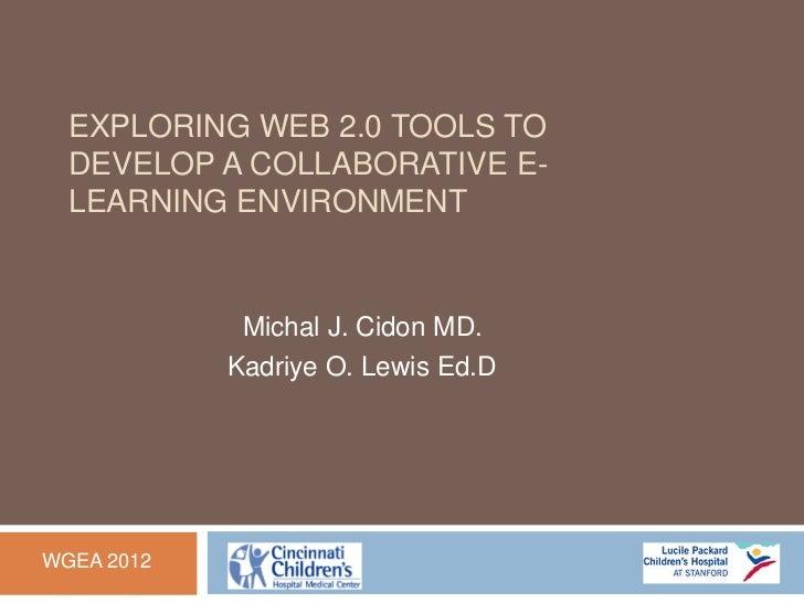 EXPLORING WEB 2.0 TOOLS TO  DEVELOP A COLLABORATIVE E-  LEARNING ENVIRONMENT             Michal J. Cidon MD.            Ka...