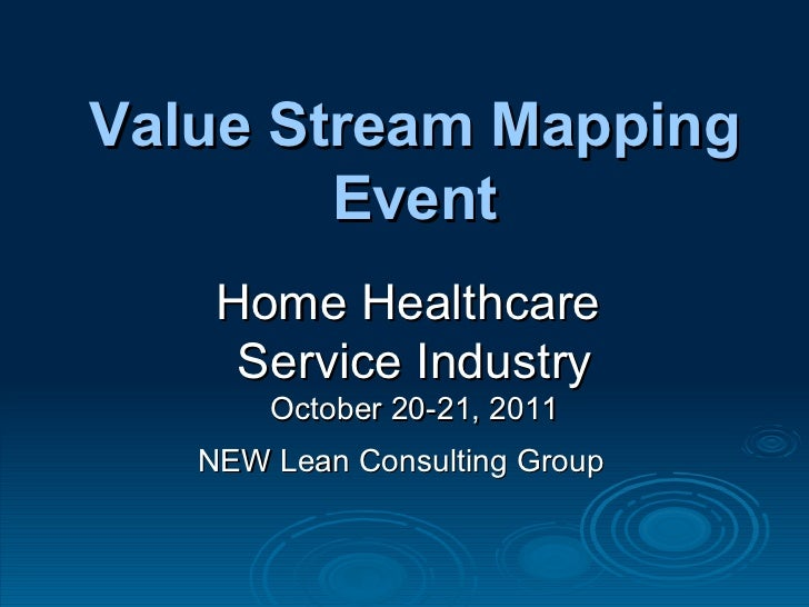 NEW Lean Consulting Group Value Stream Mapping Event Home Healthcare  Service Industry October 20-21, 2011