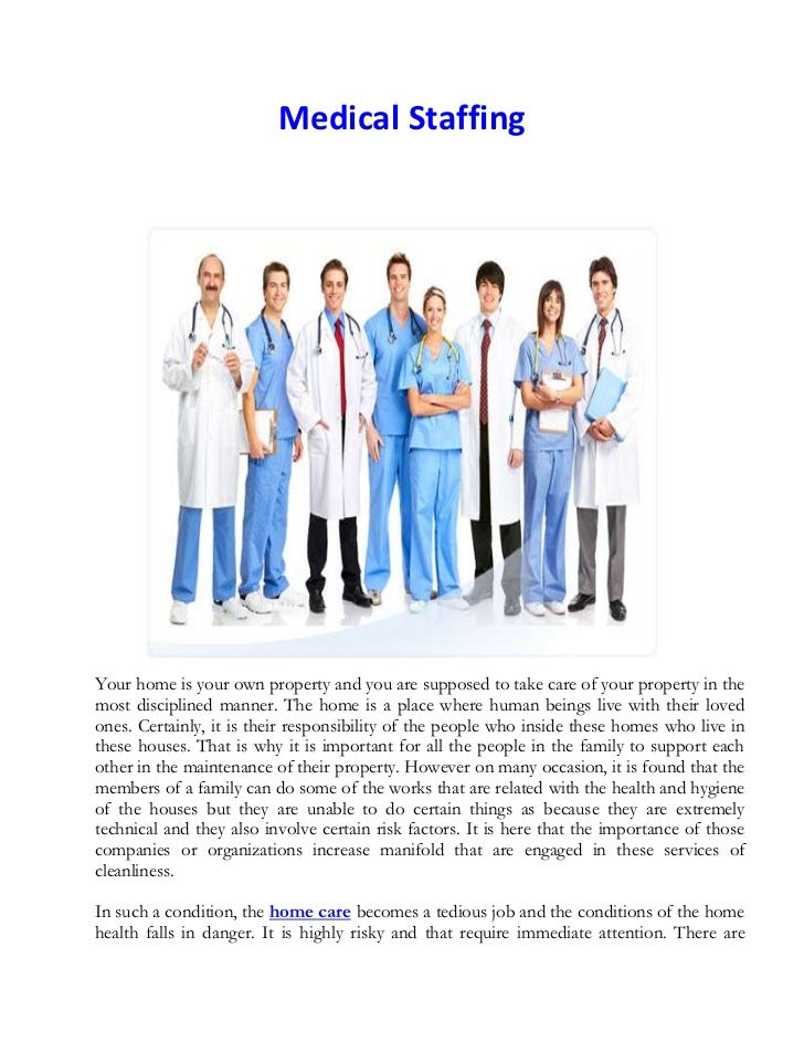 Medical Staffing<br />Your home is your own property and you are supposed to take care of your property in the most discip...