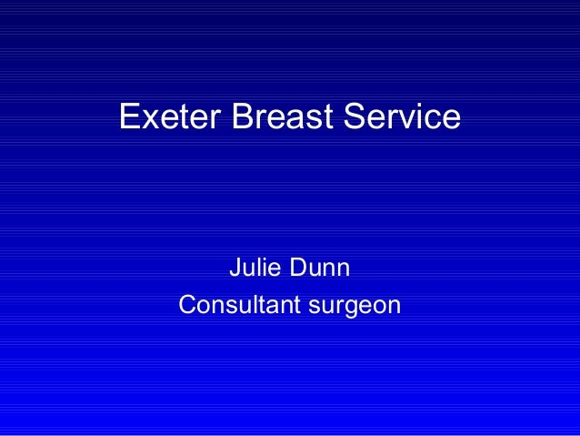 Exeter Breast Service  Julie Dunn Consultant surgeon