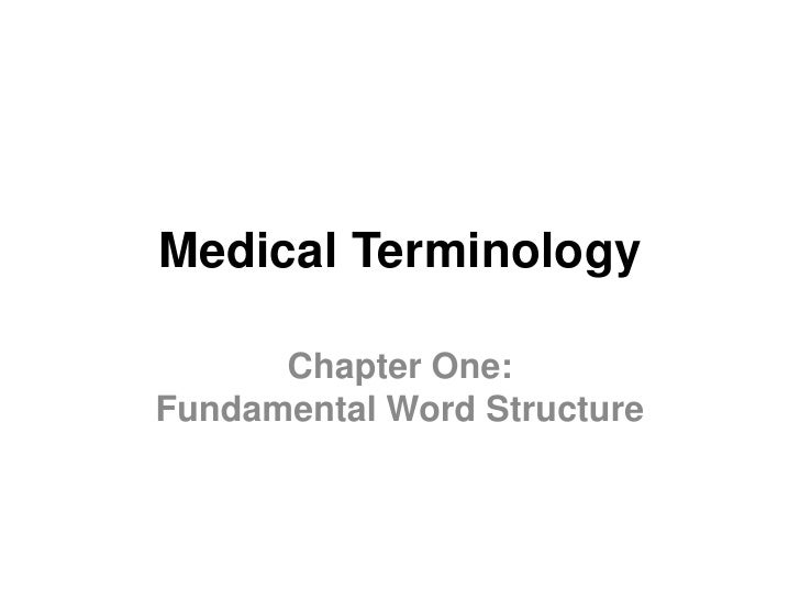 Medical Terminology        Chapter One: Fundamental Word Structure