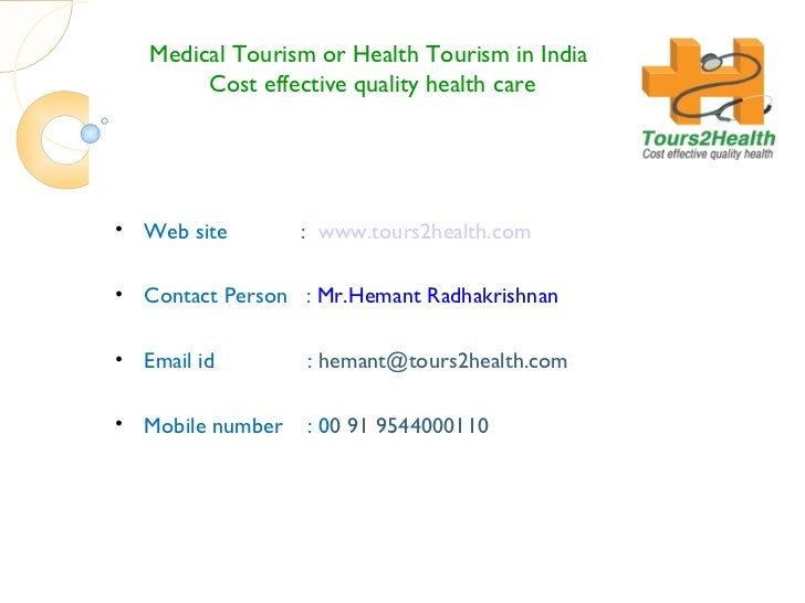 Medical Tourism or Health Tourism in India  Cost effective quality health care <ul><li>Web site  :   www.tours2health.com ...