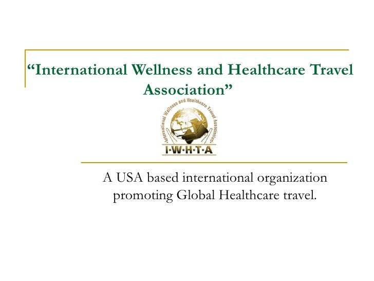 """ International Wellness and Healthcare Travel Association""  A USA based international organization promoting Global Healt..."