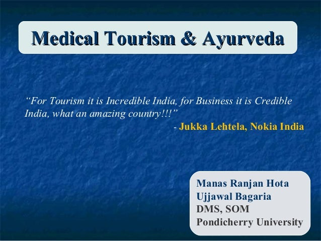 """Medical Tourism & Ayurveda """"For Tourism it is Incredible India, for Business it is Credible India, what an amazing country..."""