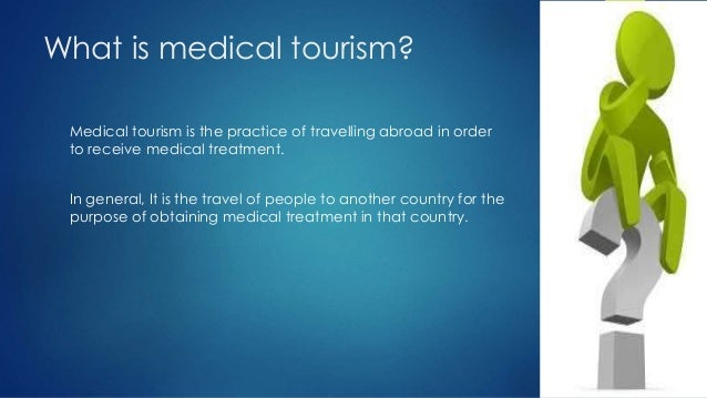 history and background of medical tourism Tourism, as well as how medical tourism has in turn influenced humanity   established its own niche in the medical field in order to minimize competition.