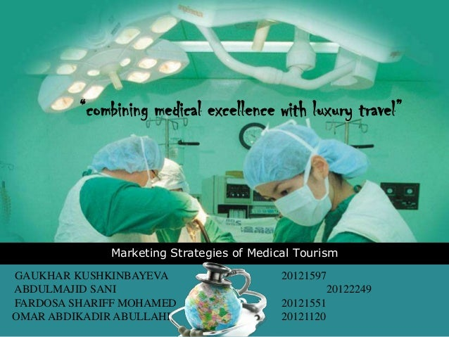 "LOGO Marketing Strategies of Medical Tourism ""combining medical excellence with luxury travel"" GAUKHAR KUSHKINBAYEVA 20121..."