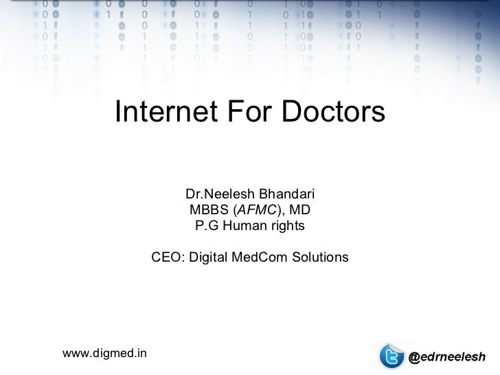 Internet For Doctors Dr.Neelesh Bhandari MBBS ( AFMC ), MD P.G Human rights CEO: Digital MedCom Solutions www.digmed.in